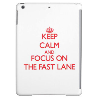 Keep Calm and focus on The Fast Lane iPad Air Cover