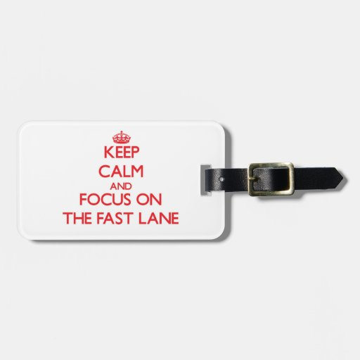 Keep Calm and focus on The Fast Lane Bag Tags