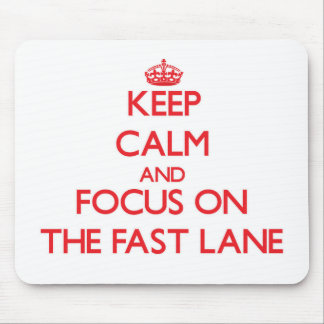 Keep Calm and focus on The Fast Lane Mousepads