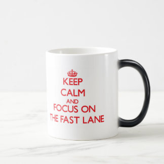 Keep Calm and focus on The Fast Lane Coffee Mugs