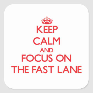 Keep Calm and focus on The Fast Lane Stickers
