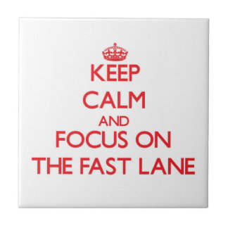 Keep Calm and focus on The Fast Lane Tile