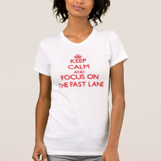 Keep Calm and focus on The Fast Lane Tshirt