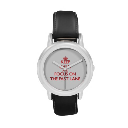 Keep Calm and focus on The Fast Lane Wrist Watch
