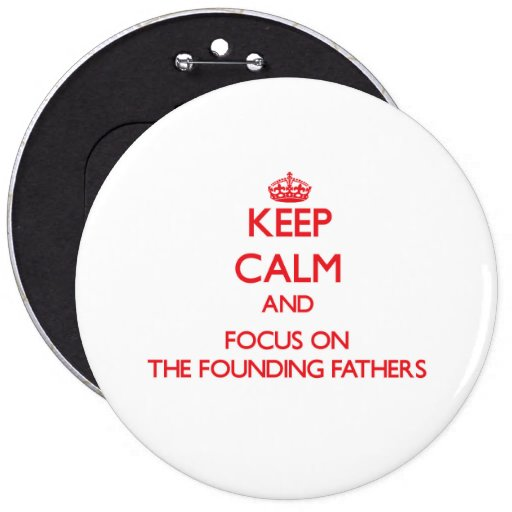Keep Calm and focus on The Founding Fathers Buttons