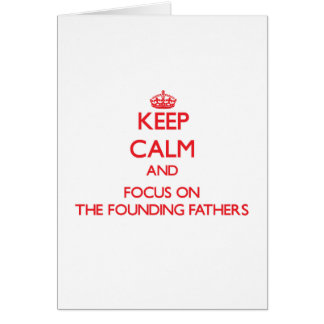Keep Calm and focus on The Founding Fathers Greeting Card