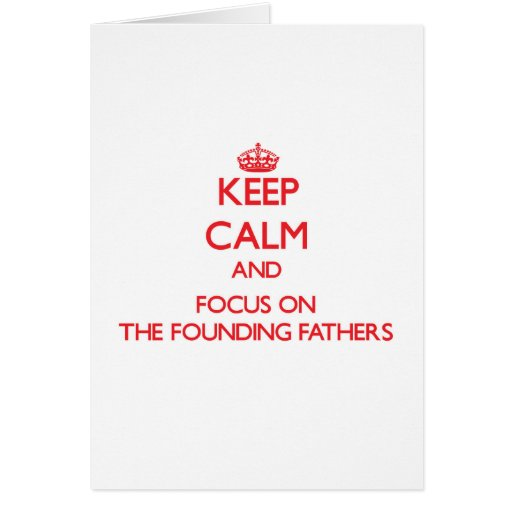 Keep Calm and focus on The Founding Fathers Cards