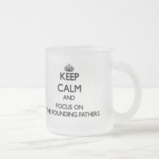 Keep Calm and focus on The Founding Fathers Coffee Mug
