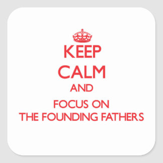 Keep Calm and focus on The Founding Fathers Square Sticker