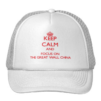 Keep Calm and focus on The Great Wall China Trucker Hat