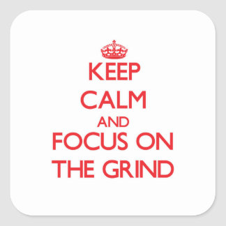 Keep Calm and focus on The Grind Square Sticker