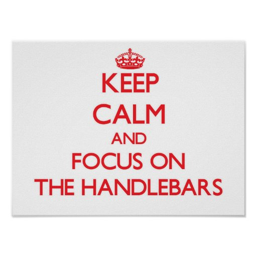 Keep Calm and focus on The Handlebars Posters