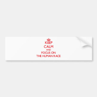Keep Calm and focus on The Human Race Bumper Stickers