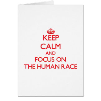Keep Calm and focus on The Human Race Greeting Card