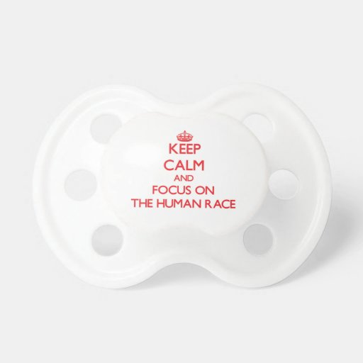 Keep Calm and focus on The Human Race Baby Pacifiers