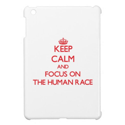 Keep Calm and focus on The Human Race Case For The iPad Mini
