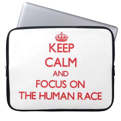 Keep Calm and focus on The Human Race Computer Sleeves
