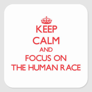 Keep Calm and focus on The Human Race Square Sticker