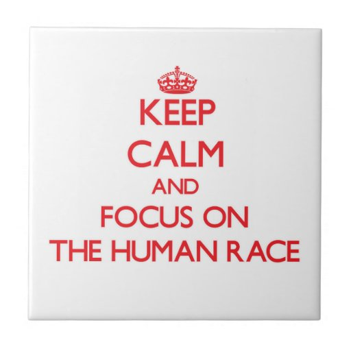 Keep Calm and focus on The Human Race Tile