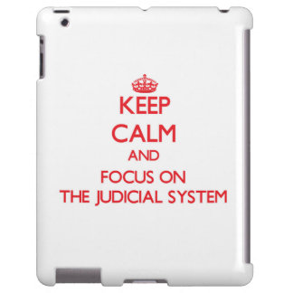 Keep Calm and focus on The Judicial System
