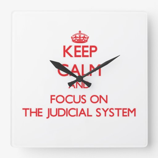 Keep Calm and focus on The Judicial System Clock