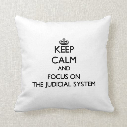Keep Calm and focus on The Judicial System Pillow