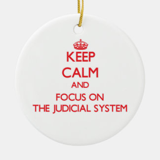 Keep Calm and focus on The Judicial System Ornaments