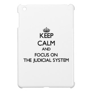 Keep Calm and focus on The Judicial System Cover For The iPad Mini