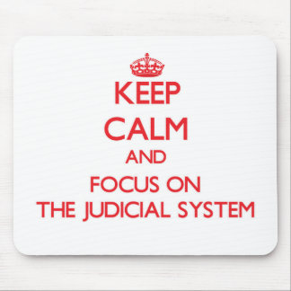 Keep Calm and focus on The Judicial System Mousepads