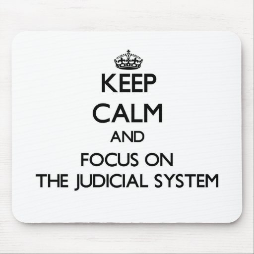 Keep Calm and focus on The Judicial System Mouse Pad