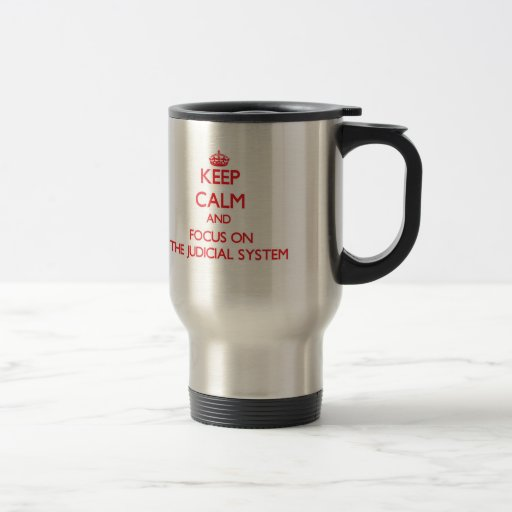Keep Calm and focus on The Judicial System Mugs