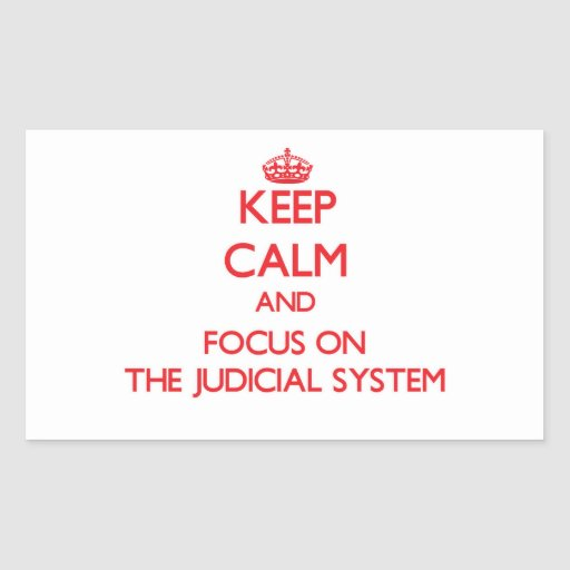 Keep Calm and focus on The Judicial System Stickers