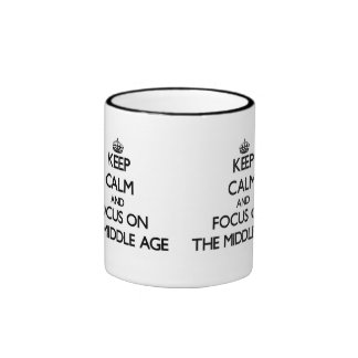 Keep Calm and focus on The Middle Age Coffee Mugs