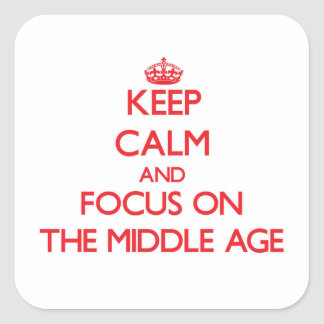 Keep Calm and focus on The Middle Age Square Sticker