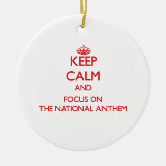 Keep calm and focus on THE NATIONAL ANTHEM Ceramic Ornament