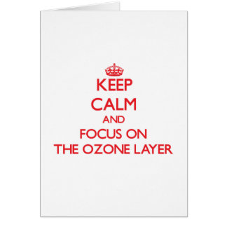 Keep Calm and focus on The Ozone Layer Greeting Card