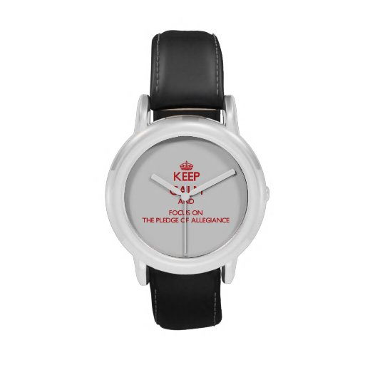 Keep Calm and focus on The Pledge Of Allegiance Wristwatch