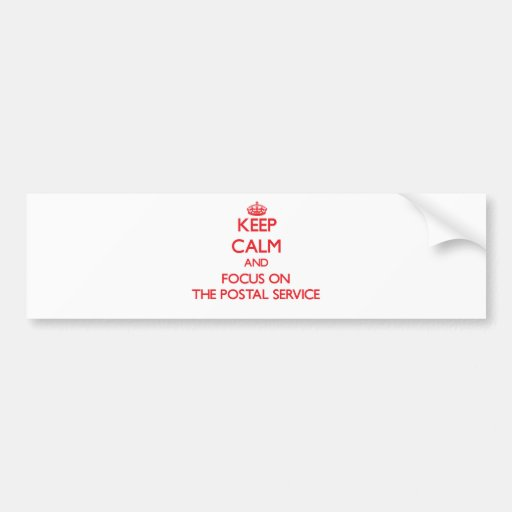Keep Calm and focus on The Postal Service Bumper Sticker
