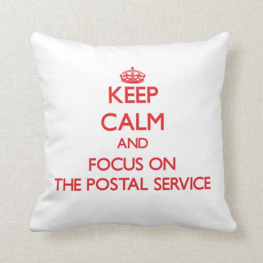 Keep Calm and focus on The Postal Service Throw Pillow