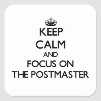 Keep Calm and focus on The Postmaster Square Sticker