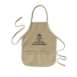 Keep Calm and focus on The Sacrament Kids' Apron