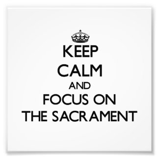 Keep Calm and focus on The Sacrament Photo Art