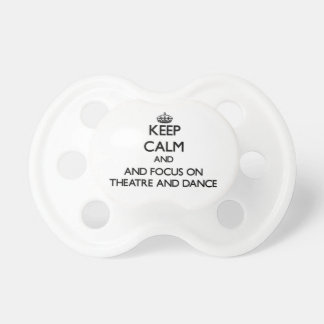 Keep calm and focus on Theatre And Dance Baby Pacifiers