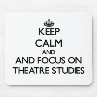 Keep calm and focus on Theatre Studies Mousepads