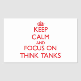 Keep Calm and focus on Think Tanks Rectangle Sticker