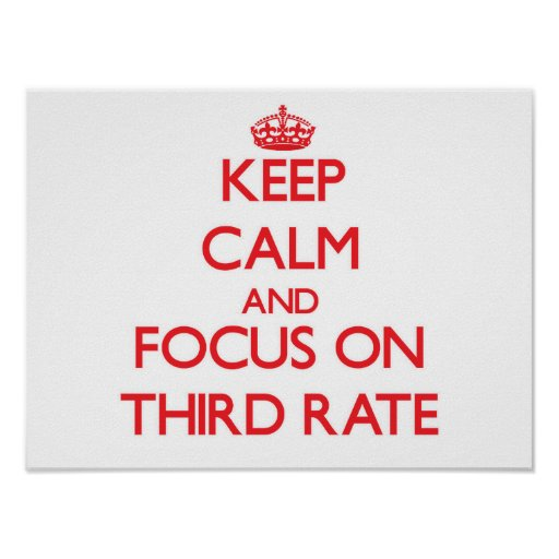 Keep Calm and focus on Third-Rate Poster