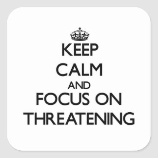 Keep Calm and focus on Threatening Square Sticker