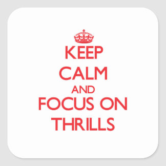 Keep Calm and focus on Thrills Square Sticker