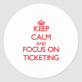 Keep Calm and focus on Ticketing Round Sticker