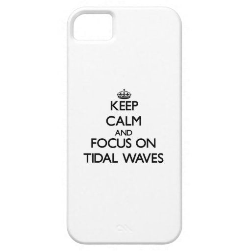 Keep Calm and focus on Tidal Waves iPhone 5/5S Covers